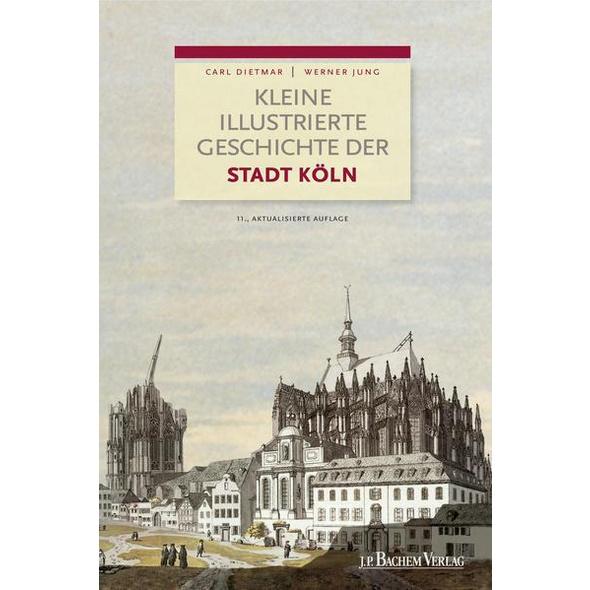 Kleine illustrierte Geschichte der Stadt Köln
