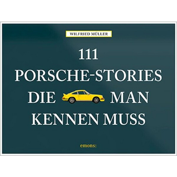 111 Porsche-Stories die man kennen muss